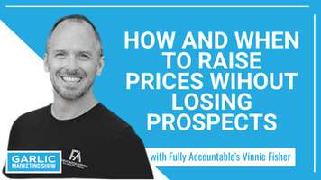 How and When to Raise Prices Without Losing Prospects with Vinnie Fisher