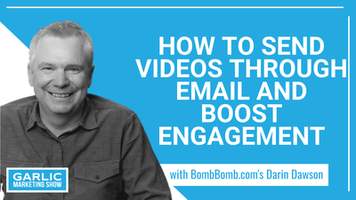 How to Send Videos Through Email and Boost Engagement with BombBomb Video Marketing's Darin Dawson
