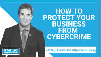 How to Protect Your Business from Cybercrime with Blake Dowling from Aegis Business Technologies
